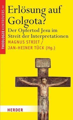 Erlösung auf Golgota? von Striet,  Magnus, Tück,  Jan Heiner