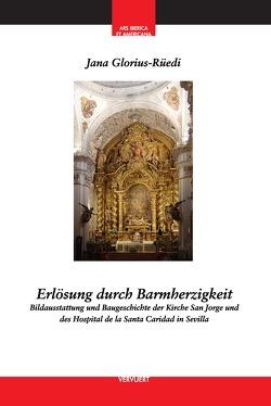 Erlösung durch Barmherzigkeit : Bildausstattung und Baugeschichte der Kirche San Jorge und des Hospital de la Santa Caridad in Sevilla von Glorius-Rüedi,  Jana