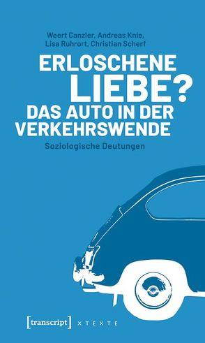 Erloschene Liebe? Das Auto in der Verkehrswende von Canzler,  Weert, Knie,  Andreas, Ruhrort,  Lisa, Scherf,  Christian