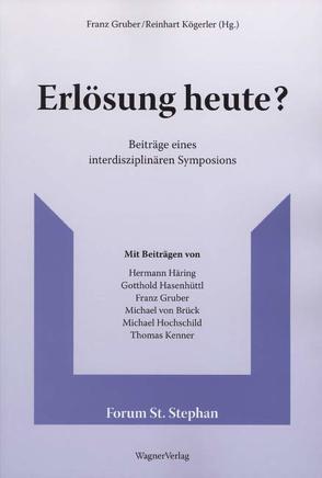 Erlösung heute? von Brück,  Michael von, Gruber,  Franz, Haering,  Hermann, Hasenhüttl,  Gotthold, Hochschild,  Michael, Kenner,  Thomas, Köglerer,  Reinhart