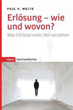 Erlösung – wie und wovon? von Welte,  Paul H.
