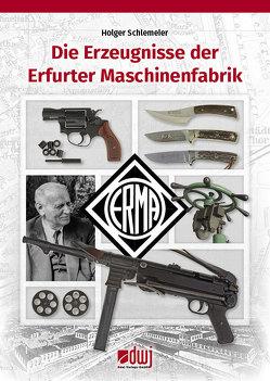 ERMA – Die Erzeugnisse der Erfurter Maschinenfabrik von Schlemeier,  Holger