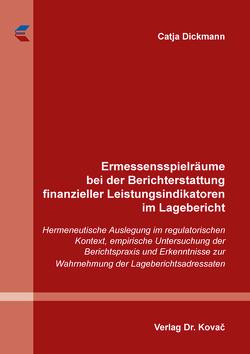 Ermessensspielräume bei der Berichterstattung finanzieller Leistungsindikatoren im Lagebericht von Dickmann,  Catja