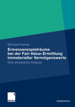 Ermessensspielräume bei der Fair-Value-Ermittlung immaterieller Vermögenswerte von Kramer,  Michael