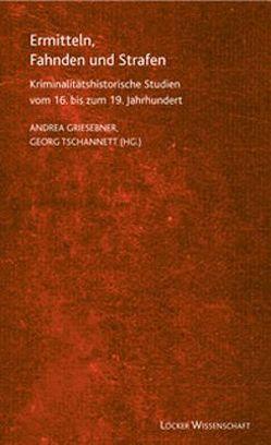 Ermitteln, Fahnden und Strafen von Griesebner,  Andrea, Tschannett,  Georg
