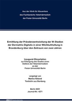 Ermittlung der Prävalenzentwicklung der M-Stadien der Dermatitis Digitalis in einer Milchkuhhaltung in Brandenburg über den Zeitraum von zwei Jahren von Volland,  Marina
