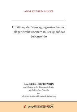 Ermittlung der Versorgungswünsche von Pflegeheimbewohnern in Bezug auf das Lebensende von Mücke,  Anne Kathrin