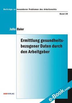 Ermittlung gesundheitsbezogener Daten durch den Arbeitgeber von Baier,  Julia