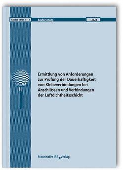 Ermittlung von Anforderungen zur Prüfung der Dauerhaftigkeit von Klebeverbindungen bei Anschlüssen und Verbindungen der Luftdichtheitsschicht. Abschlussbericht. von Ackermann,  Thomas