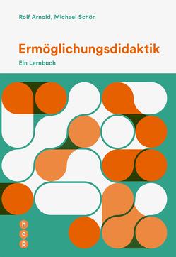 Ermöglichungsdidaktik (E-Book) von Arnold,  Rolf, Schön,  Michael
