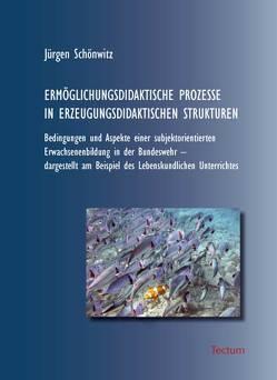 Ermöglichungsdidaktische Prozesse in Erzeugungsdidaktischen Strukturen von Schönwitz,  Jürgen