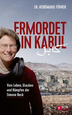 Ermordet in Kabul von Führer,  Heidemarie