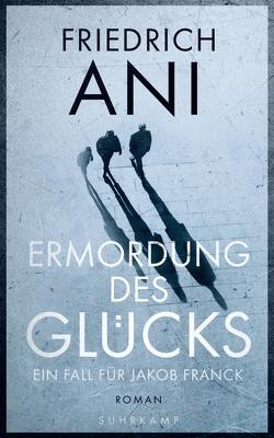 Ermordung des Glücks von Ani,  Friedrich