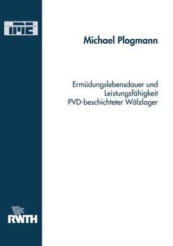 Ermüdungslebensdauer und Leistungsfähigkeit PVD- beschichteter Wälzlager von Plogmann,  Michael