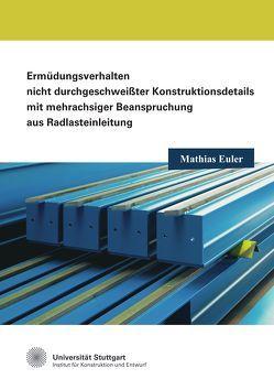 Ermüdungsverhalten nicht durchgeschweißter Konstruktionsdetails mit mehrachsiger Beanspruchung aus Radlasteinleitung von Euler,  Mathias
