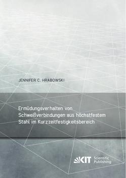 Ermüdungsverhalten von Schweißverbindungen aus höchstfestem Stahl im Kurzzeitfestigkeitsbereich von Hrabowski,  Jennifer C.