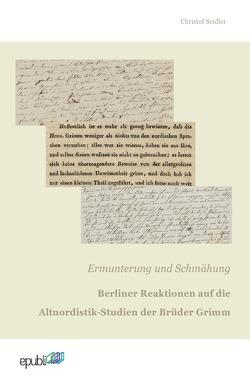 Ermunterung und Schmähung. Berliner Reaktionen auf die Altnordistik-Studien der Brüder Grimm von Seidler,  Christof
