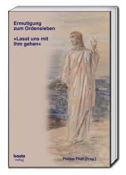 Ermutigung zum Ordensleben von Thull,  Philipp