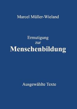 Ermutigung zur Menschenbildung von Müller-Wieland,  Marcel