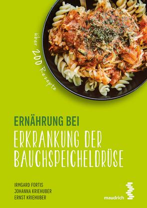 Ernährung bei Erkrankung der Bauchspeicheldrüse von Fortis,  Irmgard, Kriehuber,  Ernst, Kriehuber,  Johanna