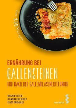 Ernährung bei Gallensteinen und nach der Gallenblasenentfernung von Fortis,  Irmgard, Kriehuber,  Ernst, Kriehuber,  Johanna