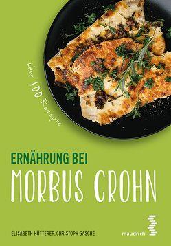 Ernährung bei Morbus Crohn von Gasche,  Christoph, Hütterer,  Elisabeth