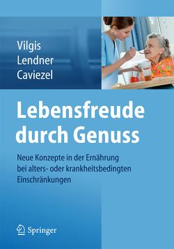 Ernährung bei Pflegebedürftigkeit und Demenz von Caviezel,  Rolf, Lendner,  Ilka, Vilgis,  Thomas A.