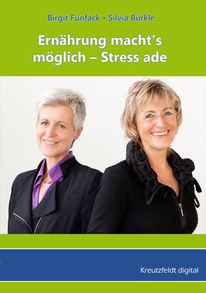 Ernährung macht's möglich – Stress ade von Bürkle,  Silvia, Funfack,  Birgit