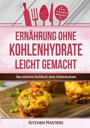 Ernährung ohne Kohlenhydrate leicht gemacht von Masters,  Kitchen