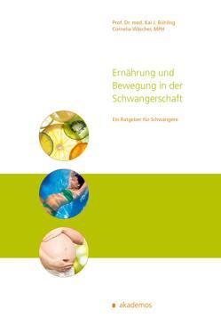 Ernährung und Bewegung in der Schwangerschaft von Bühling,  Kai Prof. Dr. med., Wäscher,  Cornelia