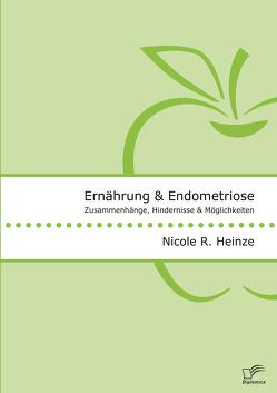 Ernährung und Endometriose. Zusammenhänge, Hindernisse und Möglichkeiten von Heinze,  Nicole R.