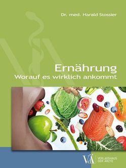 Ernährung – worauf es wirklich ankommt von Stossier,  Georg, Stossier,  Harald