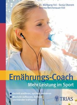 Ernährungs-Coach: Mehr Leistung im Sport von Feil,  Wolfgang, Oberem,  Sonja, Reichenauer-Feil,  Andrea