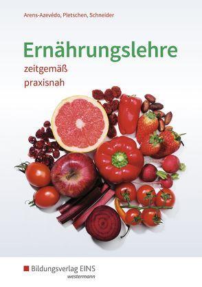Ernährungslehre / Ernährungslehre zeitgemäß, praxisnah von Arens-Azevêdo,  Ulrike, Pletschen,  Renate, Schneider,  Georg