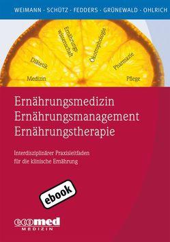 Ernährungsmedizin – Ernährungsmanagement – Ernährungstherapie von Fedders,  Maike, Grünewald,  Gabriele, Ohlrich,  Sabine, Schütz,  Tatjana, Weimann,  Arved