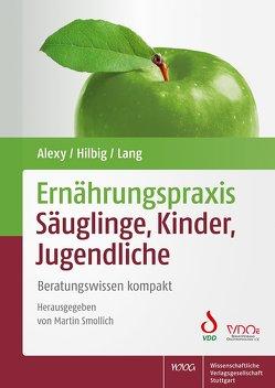 Ernährungspraxis Säuglinge, Kinder, Jugendliche von Alexy,  Ute, Hilbig,  Annett, Lang,  Frauke, Smollich,  Martin