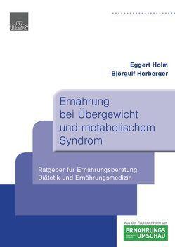 Ernährung bei Übergewicht und metabolischem Syndrom von Herberger,  Björgulf, Holm,  Eggert