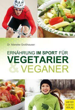 Ernährung im Sport für Vegetarier & Veganer von Großhauser,  Mareike