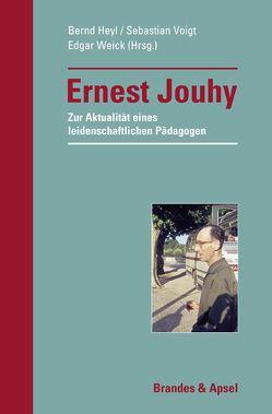 Ernest Jouhy − Zur Aktualität eines leidenschaftlichen Pädagogen von Herz,  Otto, Heyl,  Bernd, Jouhy,  Ernest, Kupffer,  Heinrich, Voigt,  Sebastian, Weick,  Edgar