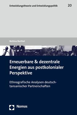 Erneuerbare und dezentrale Energien aus postkolonialer Perspektive von Barthel,  Bettina