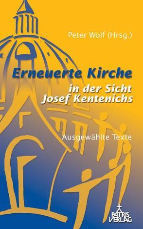 Erneuerte Kirche in der Sicht Joseph Kentenichs von Wolf,  Peter
