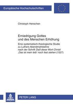 Erniedrigung Gottes und des Menschen Erhöhung von Henschen,  Christoph