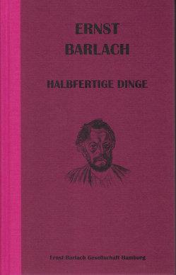 """Ernst Barlach: """"Halbfertige Dinge"""" von Bubrowski,  Ulrich"""