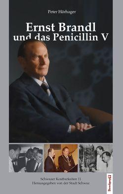Ernst Brandl und das Penicillin V von Hörhager,  Peter, Stadt Schwaz