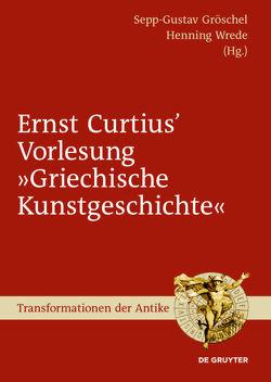 """Ernst Curtius' Vorlesung """"Griechische Kunstgeschichte"""" von Gröschel,  Sepp-Gustav, Wrede,  Henning"""