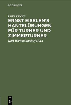 Ernst Eiselen's Hantelübungen für Turner und Zimmerturner von Eiselen,  Ernst, Wassmannsdorf,  Karl