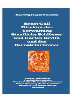 Ernst Gall Direktor der Verwaltung Staatliche Schlösser und Gärten Berlin und das Bernsteinzimmer von Niemann,  Hartwig