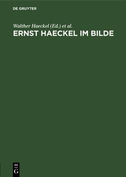 Ernst Haeckel im Bilde von Bölsche,  Wilhelm, Haeckel,  Walther