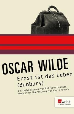 Ernst ist das Leben (Bunbury) von Jelinek,  Elfriede, Rausch,  Karin, Wilde,  Oscar