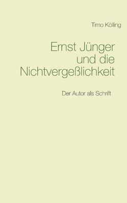 Ernst Jünger und die Nichtvergeßlichkeit von Kölling,  Timo